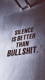silence better bullshit