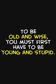 old wise stupid young
